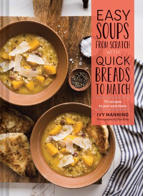 """Ivy Manning includes 70 recipes to pair and share in """"Easy Soups From Scratch with QuickBreadsto Match."""" Her promise: a hearty, flavorful soup and warm, textured bread from stove to table in under an hour."""