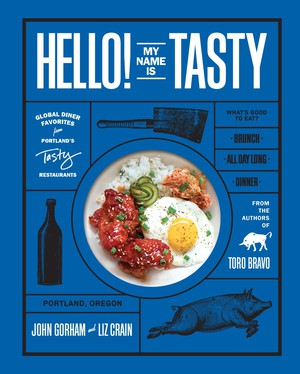 "Liz Crain and John Gorham — chef/owner of Tasty n Sons, Tasty n Alder and other Portland hot spots — teamed up for ""Hello! My Name is Tasty, Global Diner Favorites from Portland's Tasty Restaurants."""