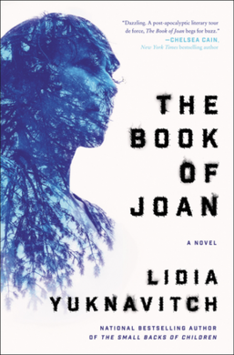 "Lidia Yuknavitch's ""The Book of Joan"" explores astrophysics, environmentalism and love by placing the historical figure of Joan of Arc in a dystopian future."