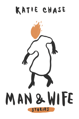 "Katie Chase's short story collection ""Man and Wife"" is out this May from A Strange Object Press."